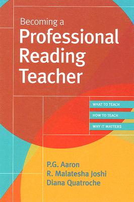 Becoming A Professional Reading Teacher By Aaron, P. G., Ph.D./ Joshi, R. Malatesha/ Quatroche, Diana, Ph.D.